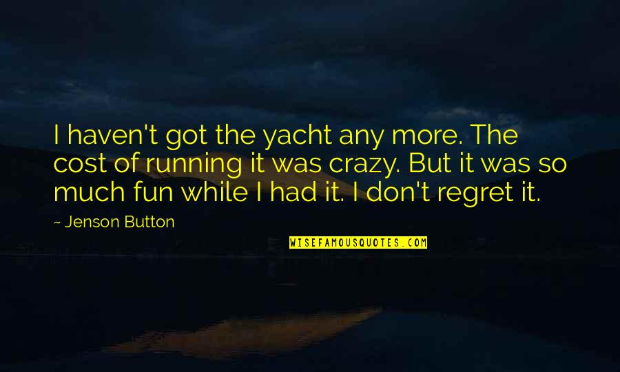 Crazy But Quotes By Jenson Button: I haven't got the yacht any more. The