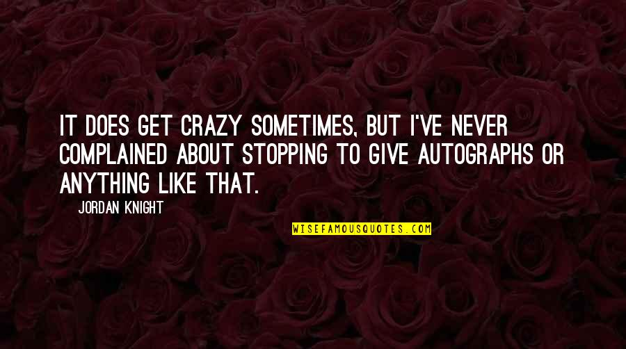 Crazy But Quotes By Jordan Knight: It does get crazy sometimes, but I've never
