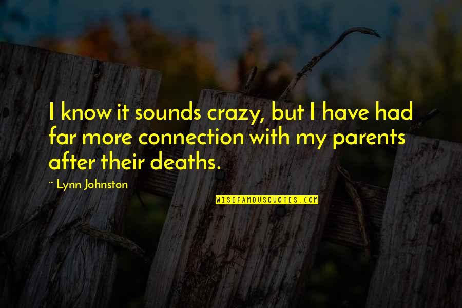 Crazy But Quotes By Lynn Johnston: I know it sounds crazy, but I have