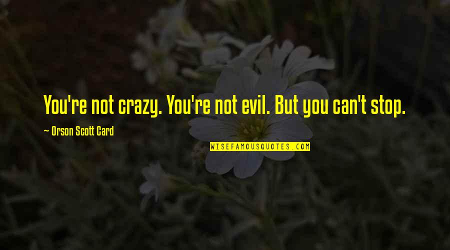Crazy But Quotes By Orson Scott Card: You're not crazy. You're not evil. But you