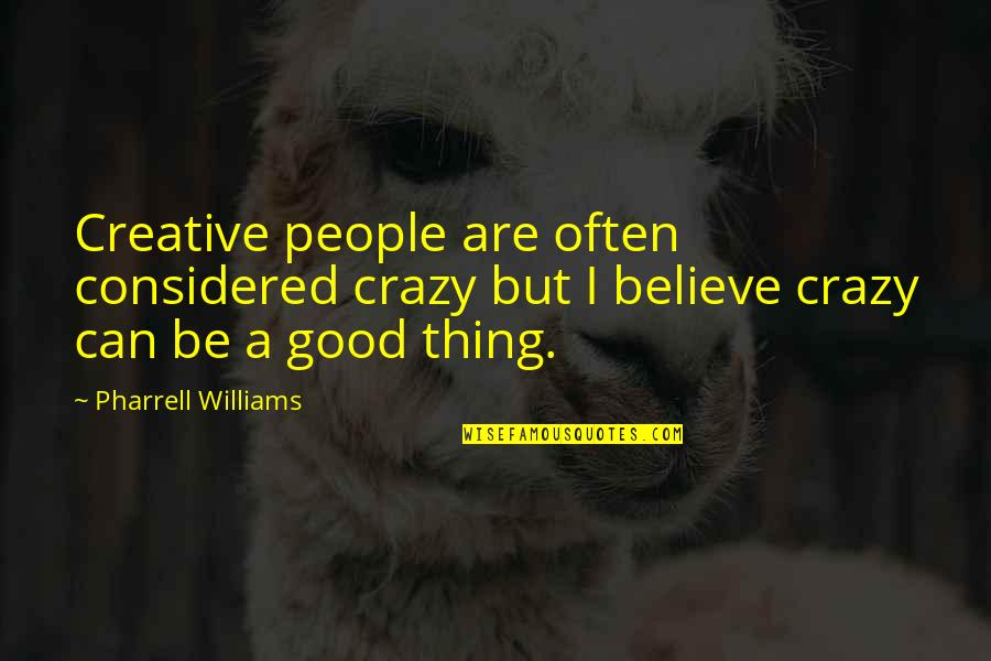 Crazy But Quotes By Pharrell Williams: Creative people are often considered crazy but I
