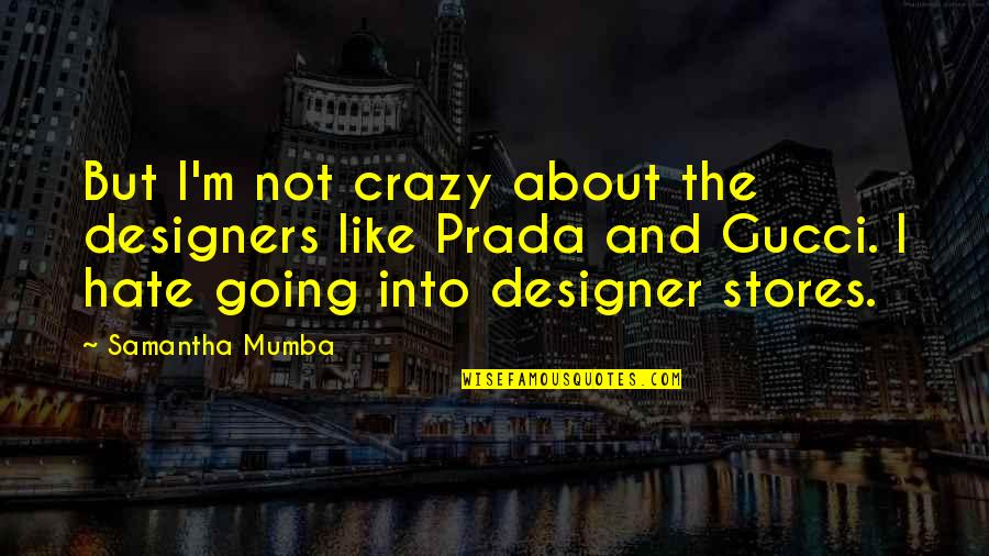 Crazy But Quotes By Samantha Mumba: But I'm not crazy about the designers like