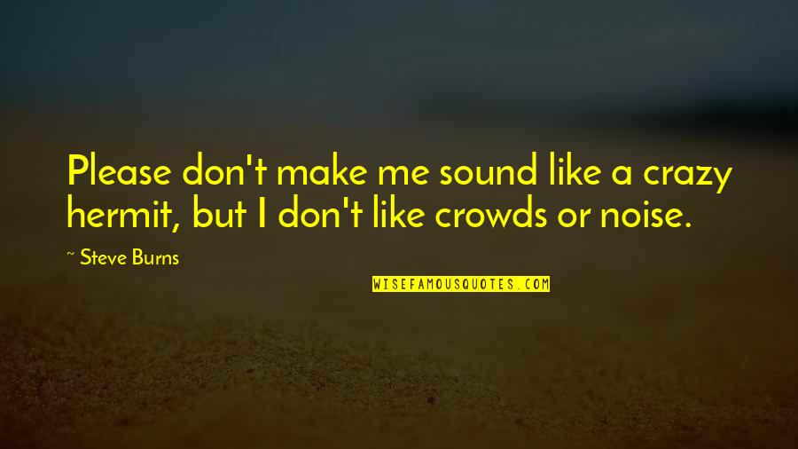 Crazy But Quotes By Steve Burns: Please don't make me sound like a crazy