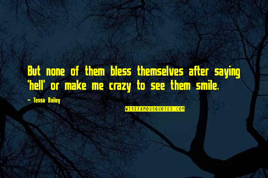 Crazy But Quotes By Tessa Bailey: But none of them bless themselves after saying