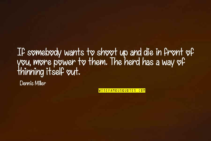 Crazy Elder Sister Quotes By Dennis Miller: If somebody wants to shoot up and die