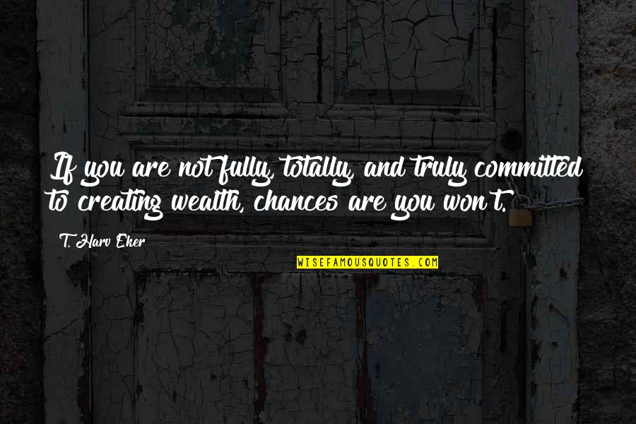Crazy Elder Sister Quotes By T. Harv Eker: If you are not fully, totally, and truly