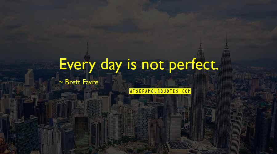 Crazy Horse Lakota Quotes By Brett Favre: Every day is not perfect.