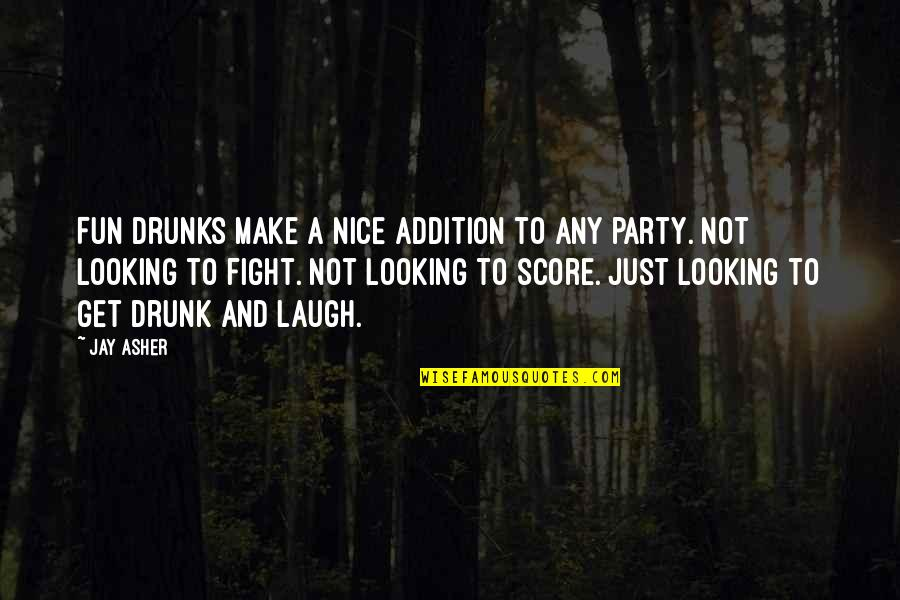 Crazy Little Things Quotes By Jay Asher: Fun drunks make a nice addition to any