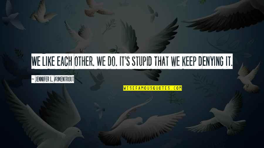 Crazy Little Things Quotes By Jennifer L. Armentrout: We like each other. We do. It's stupid