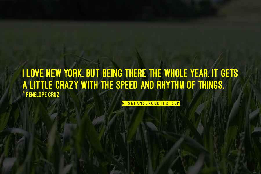 Crazy Little Things Quotes By Penelope Cruz: I love New York, but being there the