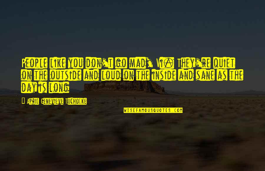 Crazy Mad Quotes By April Genevieve Tucholke: People like you don't go mad, Vi. They're