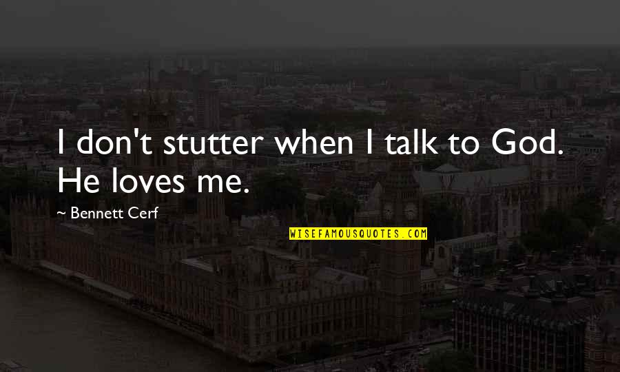 Crazy Mad Quotes By Bennett Cerf: I don't stutter when I talk to God.