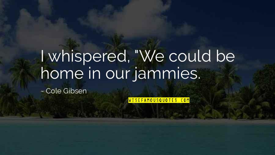 """Crazy Mad Quotes By Cole Gibsen: I whispered, """"We could be home in our"""
