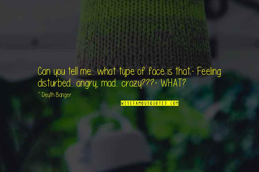 Crazy Mad Quotes By Deyth Banger: Can you tell me... what type of face