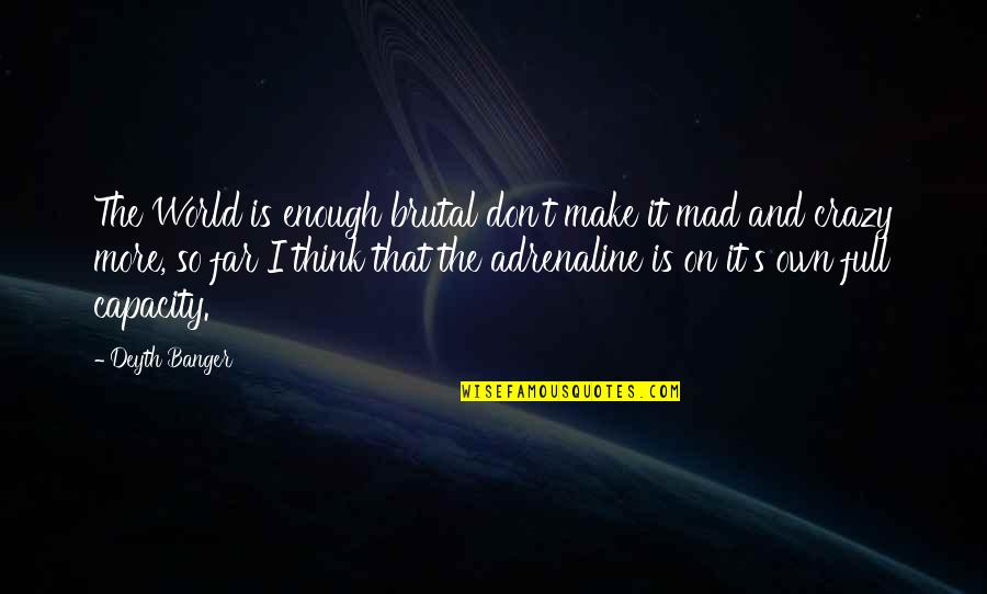 Crazy Mad Quotes By Deyth Banger: The World is enough brutal don't make it