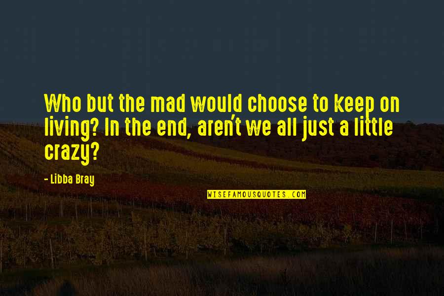 Crazy Mad Quotes By Libba Bray: Who but the mad would choose to keep
