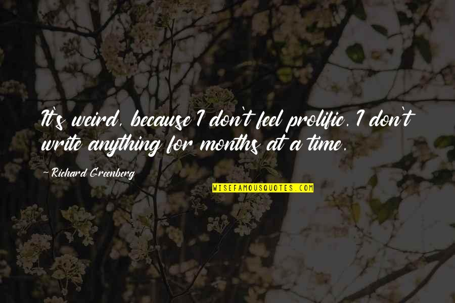 Crazy Mad Quotes By Richard Greenberg: It's weird, because I don't feel prolific. I