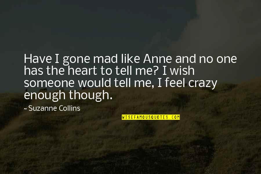 Crazy Mad Quotes By Suzanne Collins: Have I gone mad like Anne and no