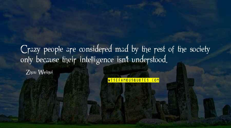 Crazy Mad Quotes By Zhou Weihui: Crazy people are considered mad by the rest