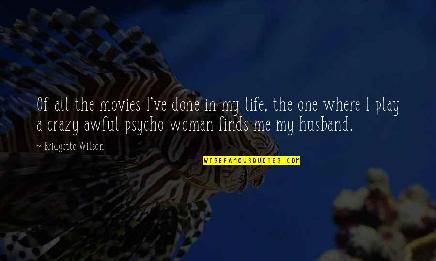 Crazy Psycho Quotes By Bridgette Wilson: Of all the movies I've done in my