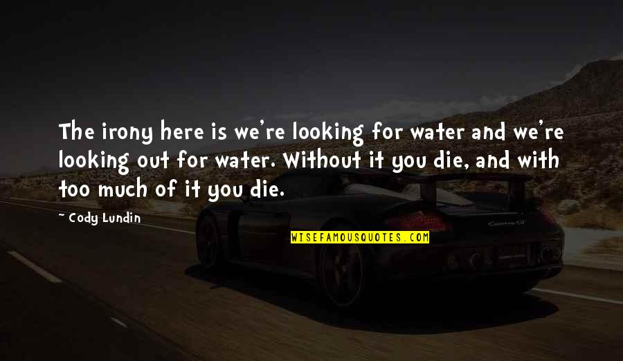 Crazy Psycho Quotes By Cody Lundin: The irony here is we're looking for water