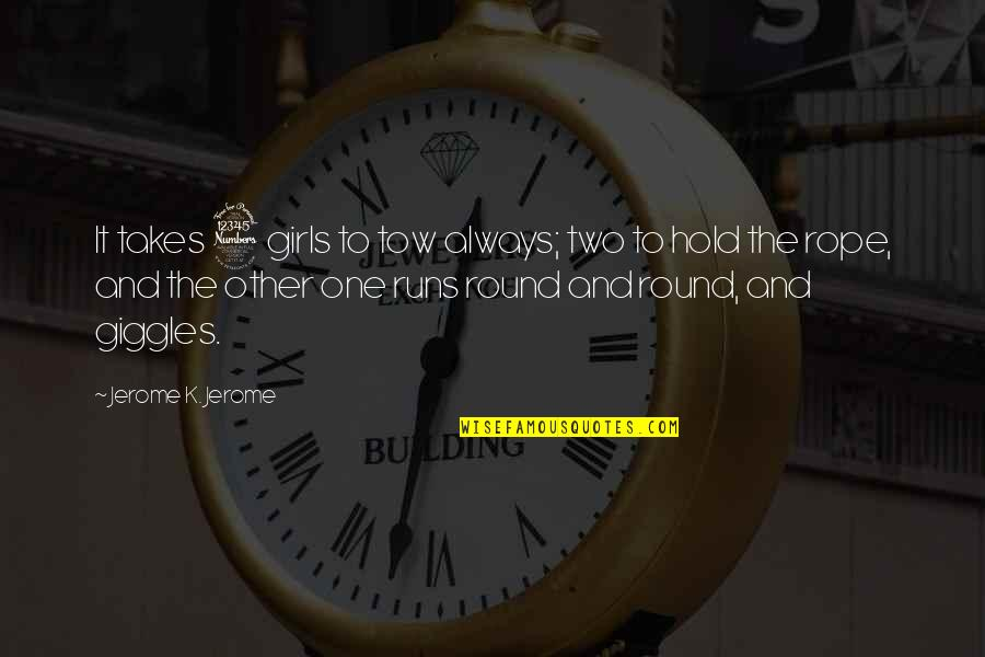 Crazy Psycho Quotes By Jerome K. Jerome: It takes 3 girls to tow always; two