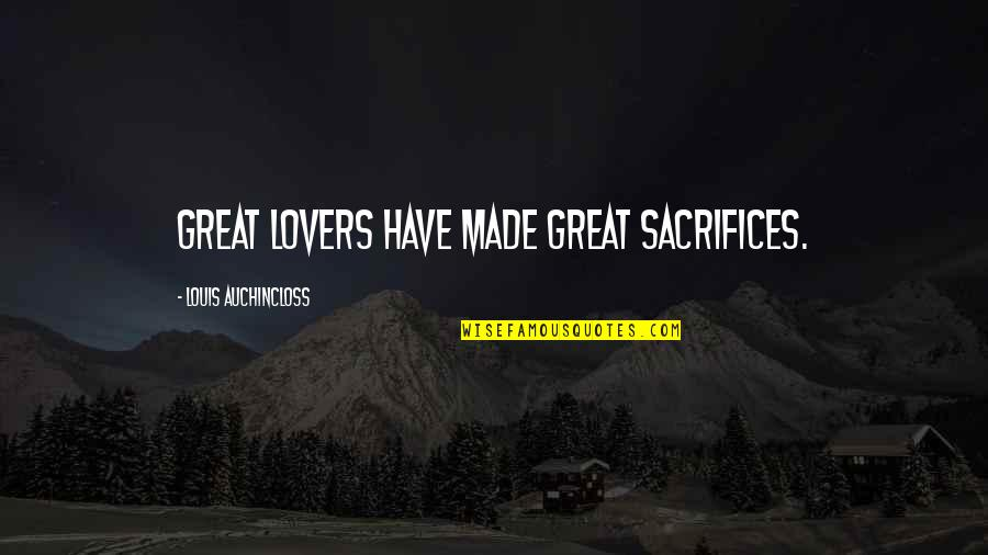Crazy Psycho Quotes By Louis Auchincloss: Great lovers have made great sacrifices.