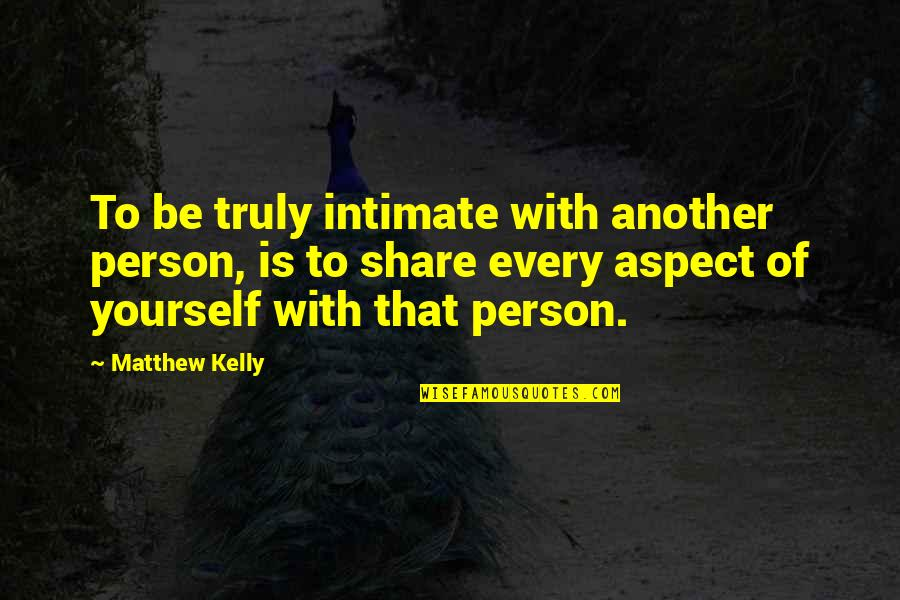 Crazy Psycho Quotes By Matthew Kelly: To be truly intimate with another person, is