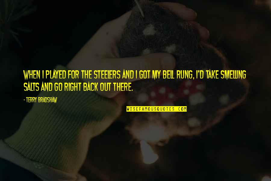Crazy Psycho Quotes By Terry Bradshaw: When I played for the Steelers and I