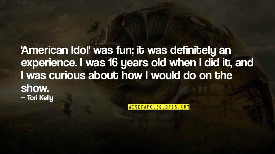 Crazy Psycho Quotes By Tori Kelly: 'American Idol' was fun; it was definitely an