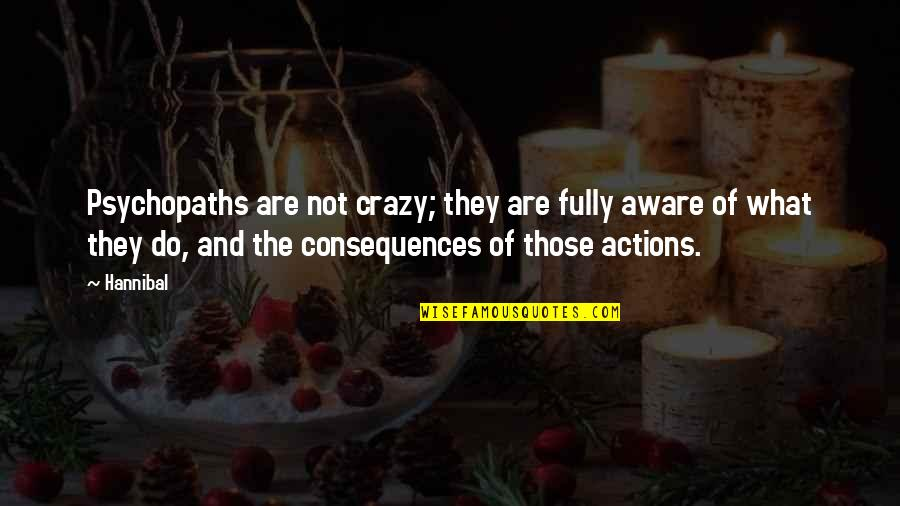 Crazy Psychopath Quotes By Hannibal: Psychopaths are not crazy; they are fully aware