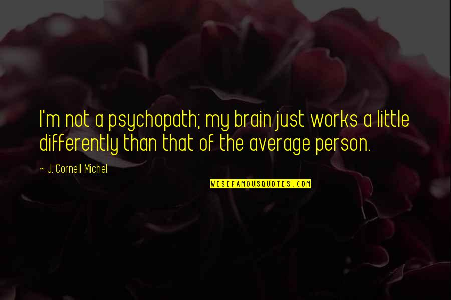 Crazy Psychopath Quotes By J. Cornell Michel: I'm not a psychopath; my brain just works
