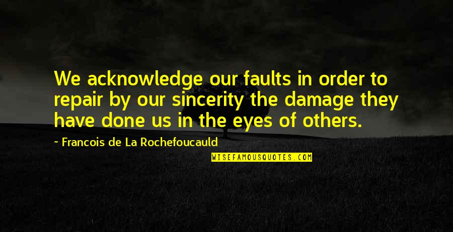 Crear Quotes By Francois De La Rochefoucauld: We acknowledge our faults in order to repair