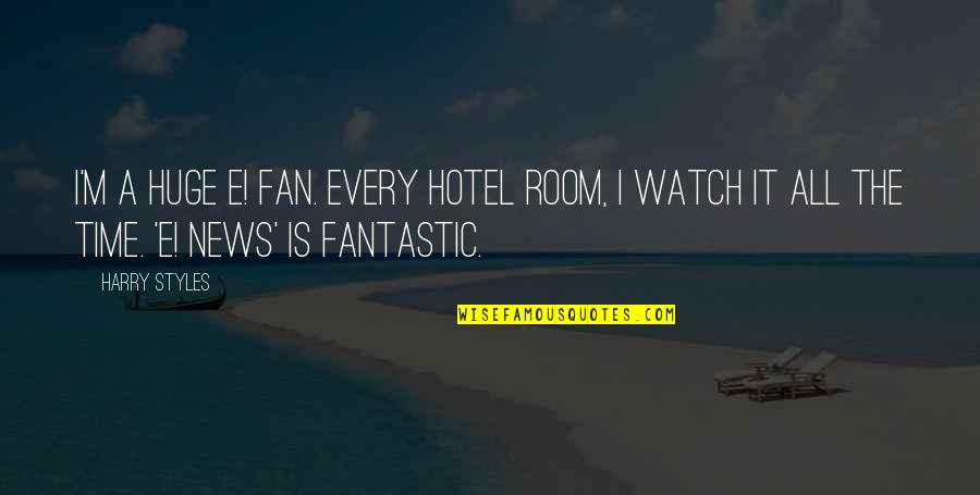 Crear Quotes By Harry Styles: I'm a huge E! fan. Every hotel room,