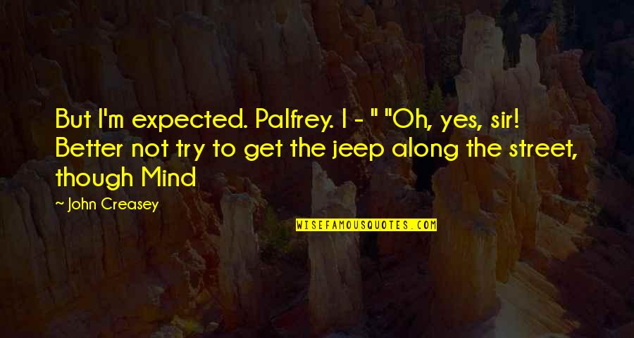 """Creasey's Quotes By John Creasey: But I'm expected. Palfrey. I - """" """"Oh,"""