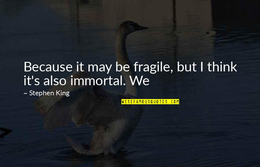 Create Backgrounds For Quotes By Stephen King: Because it may be fragile, but I think