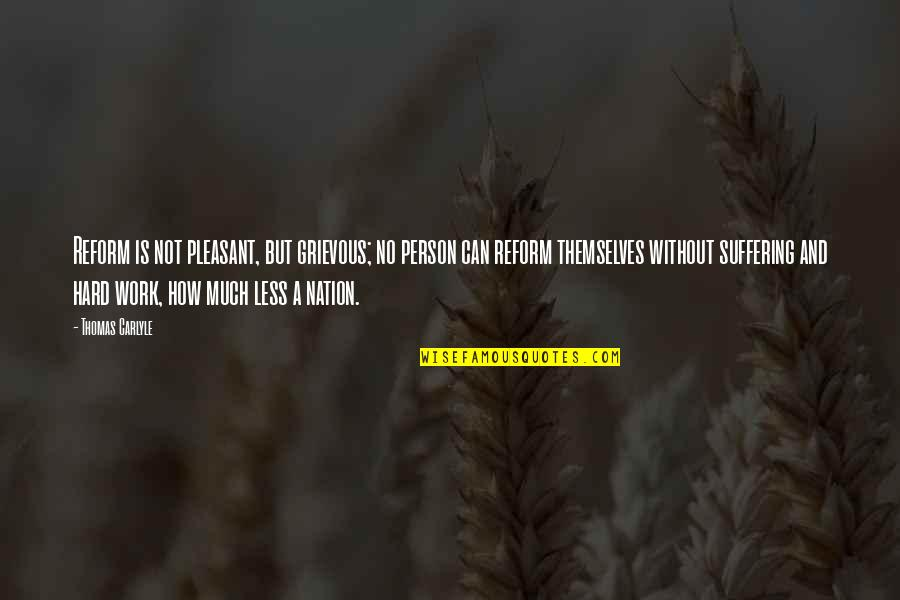 Create Backgrounds For Quotes By Thomas Carlyle: Reform is not pleasant, but grievous; no person