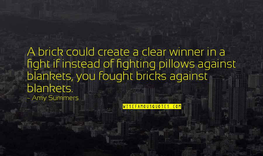 Create Your Own Funny Quotes By Amy Summers: A brick could create a clear winner in