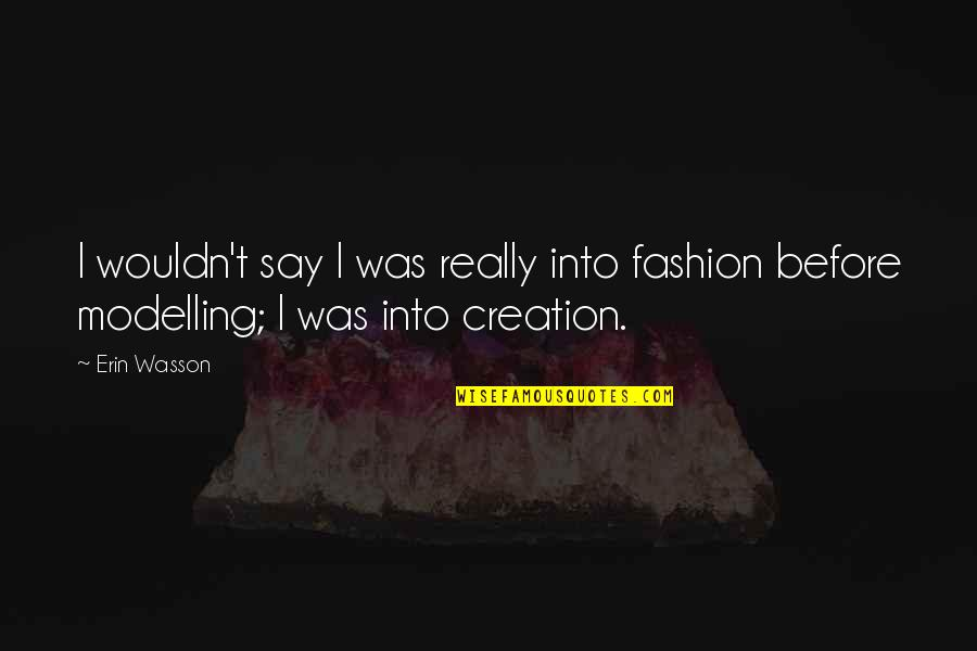 Create Your Own Funny Quotes By Erin Wasson: I wouldn't say I was really into fashion