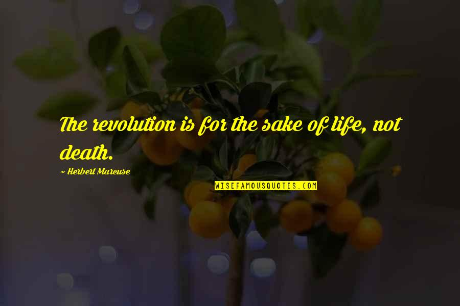 Create Your Own Funny Quotes By Herbert Marcuse: The revolution is for the sake of life,