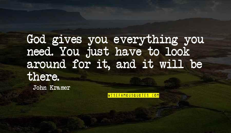 Create Your Own Funny Quotes By John Kramer: God gives you everything you need. You just