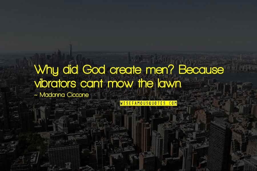 Create Your Own Funny Quotes By Madonna Ciccone: Why did God create men? Because vibrators can't