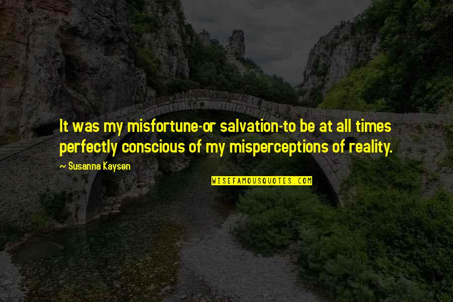 Create Your Own Funny Quotes By Susanna Kaysen: It was my misfortune-or salvation-to be at all