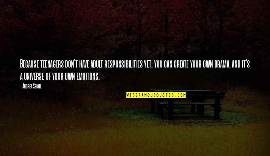 Create Your Own Quotes By Andrea Seigel: Because teenagers don't have adult responsibilities yet, you