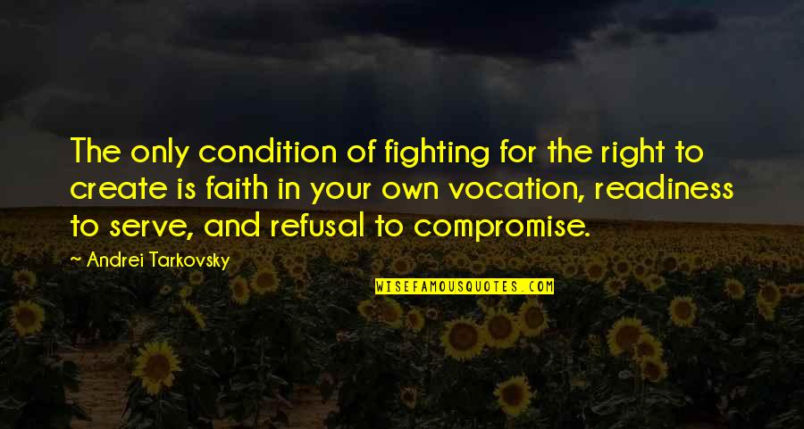 Create Your Own Quotes By Andrei Tarkovsky: The only condition of fighting for the right