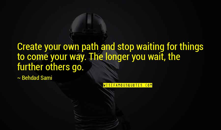 Create Your Own Quotes By Behdad Sami: Create your own path and stop waiting for