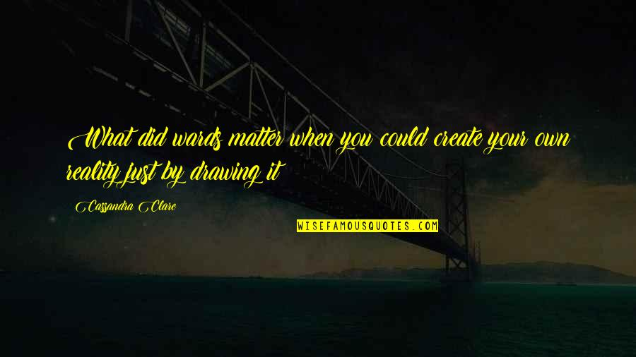Create Your Own Quotes By Cassandra Clare: What did wards matter when you could create