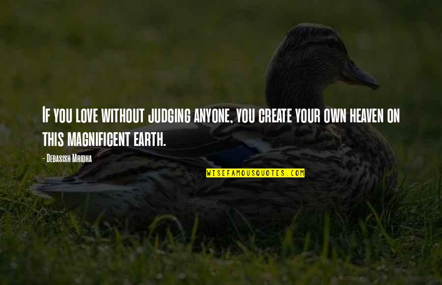 Create Your Own Quotes By Debasish Mridha: If you love without judging anyone, you create