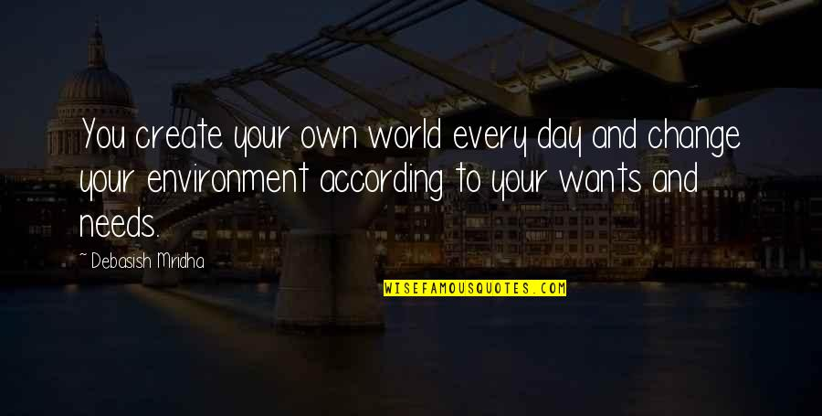 Create Your Own Quotes By Debasish Mridha: You create your own world every day and