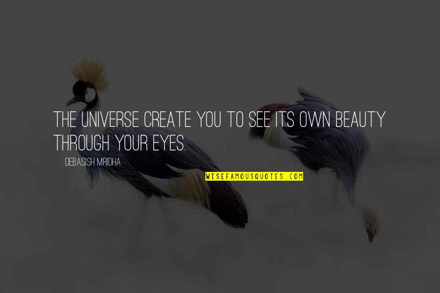 Create Your Own Quotes By Debasish Mridha: The universe create you to see its own